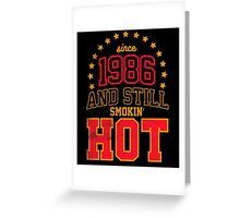 Born in 1986 and Still Smokin' HOT Greeting Card
