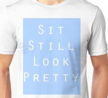 Sit Still Look Pretty Unisex T-Shirt