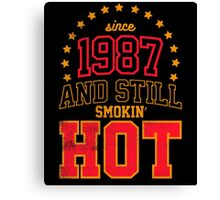 Born in 1987 and Still Smokin' HOT Canvas Print