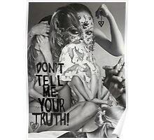 Don't Tell Me Your Truth Poster