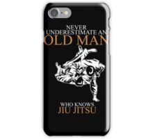 Never Underestimate An Old Man Jiu Jitsu T-shirts iPhone Case/Skin
