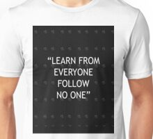 learn from everyone, follow no one Unisex T-Shirt
