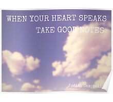 When your heart speaks, take good notes Poster