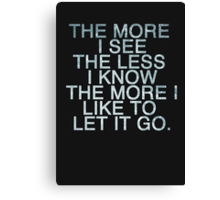 The more I see the less I know Canvas Print