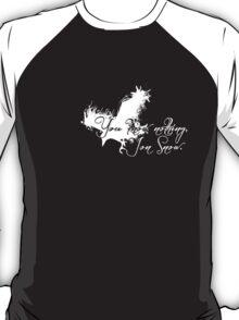 """You know nothing, Jon Snow."" *White version* T-Shirt"