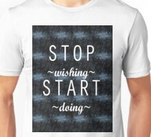 stop wishing start doing Unisex T-Shirt