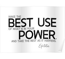 make the best use of what is in your power - epictetus Poster