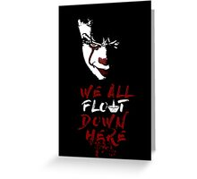 We All Float Down Here Greeting Card