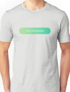 I'm A Passenger Unisex T-Shirt