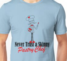 Never trust a Skinny Pastry Chef Unisex T-Shirt