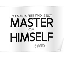 no man is free who is not master of himself - epictetus Poster