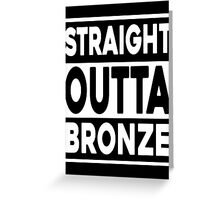 Straight Outta Bronze Greeting Card