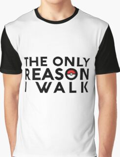 The Only Reason I Walk Graphic T-Shirt
