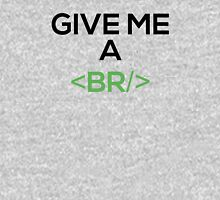 Give Me A <BR/> Unisex T-Shirt