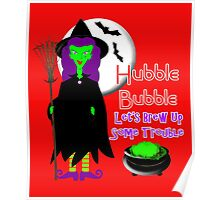 Hubble Bubble Lets Brew Up Some Trouble Funny Witch Halloween Themed Poster