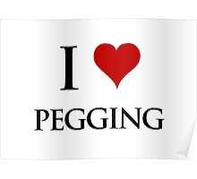I Love Pegging Poster