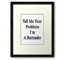 Tell Me Your Problems I'm A Bartender Framed Print