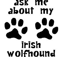 Ask Me About My Irish Wolfhound by kwg2200