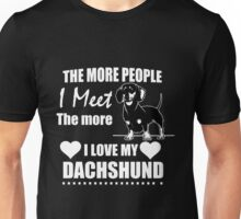 Dachshund - The More People I Meet The More I Love My Dachshund T-shirts Unisex T-Shirt