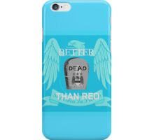 Better dead than red iPhone Case/Skin