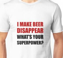 Beer Disappear Superpower Unisex T-Shirt