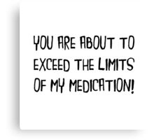 Exceed Medication Limits Canvas Print