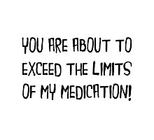Exceed Medication Limits Photographic Print