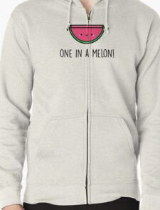 You're ONE in a MELON!  Zipped Hoodie