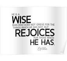 wise rejoices for those which he has - epictetus Poster