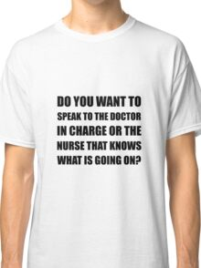 Doctor Or Nurse Knows Classic T-Shirt