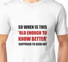 Old Enough To Know Better Unisex T-Shirt