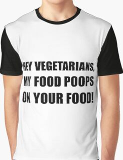 Vegetarians My Food Poops Graphic T-Shirt