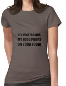 Vegetarians My Food Poops Womens Fitted T-Shirt