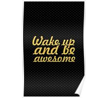 Wake up and be awesome... Beauty Women Quote Poster