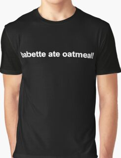 Gilmore Girls - babette ate oatmeal! Graphic T-Shirt