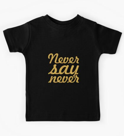 """Never say never... """"Justin Bieber"""" Motivational Quote Kids Tee"""