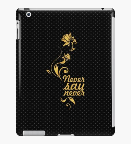"""Never say never... """"Justin Bieber"""" Motivational Quote iPad Case/Skin"""