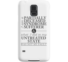 Partially Deceased Syndrome Sufferer (Black Print) Samsung Galaxy Case/Skin