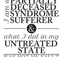 Partially Deceased Syndrome Sufferer (Black Print) by ffiorentini