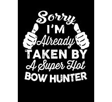 Sorry I'm Already Taken By A Super Hot Bow Hunter T-Shirt Photographic Print
