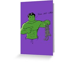 Hulk can't smash... Greeting Card