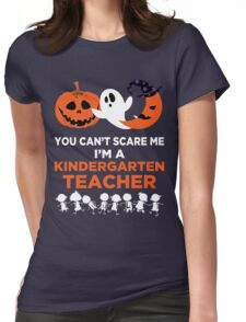 You Can't Scare Me I'm A Kindergarten Teacher Womens Fitted T-Shirt