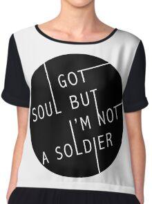 I Got Soul But I'm Not a Soldier Chiffon Top