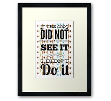 If the cops did not see it... Framed Print