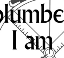 I am not a plumber... Sticker