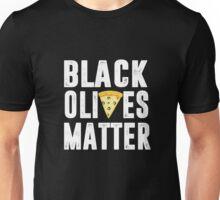 Black Olives Matter Pizza Unisex T-Shirt