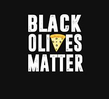 Black Olives Matter Pizza Unisex T-Shirt