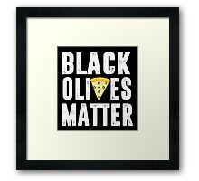 Black Olives Matter Pizza Framed Print