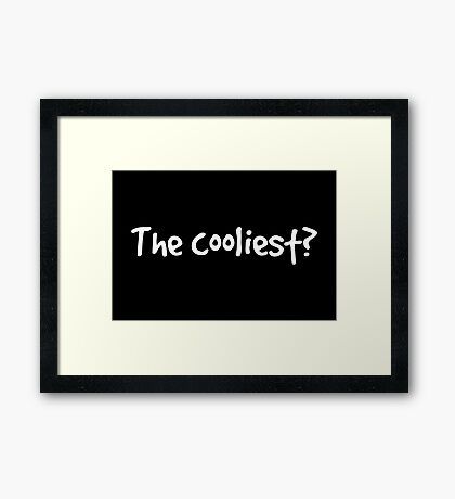 The cooliest? in white Framed Print