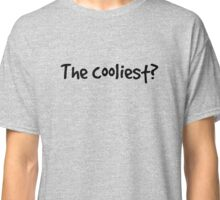 The cooliest? Classic T-Shirt